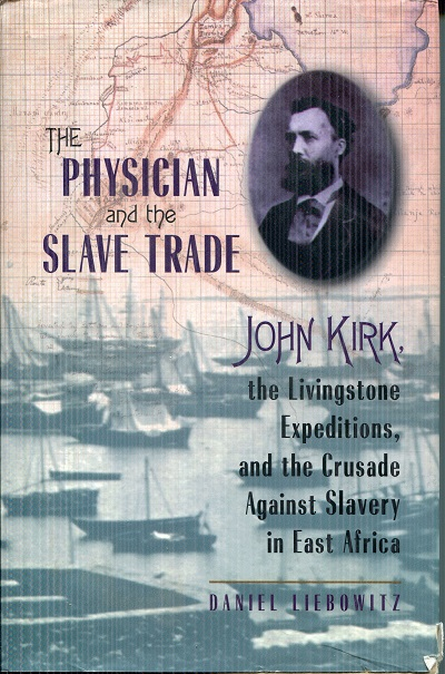 Image for The Physician and the Slave Trade: John Kirk, the Livingstone Expeditions, and the Crusade Against Slavery in East Africa