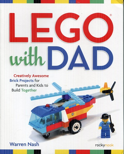 Image for LEGO with Dad: Creatively Awesome Brick Projects for Parents and Kids to Build Together
